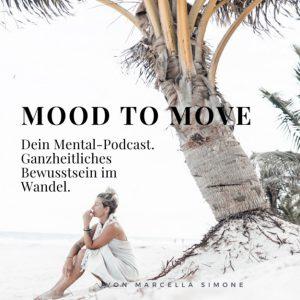 Podcast - MOOD TO MOVE - Ganzheitliches Bewusstsein im Wandel. Coaching & Life